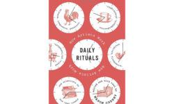 アーティスト達の毎日の儀礼的習慣をまとめた『Daily Rituals : How Artists Work』